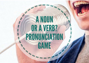 A-NOUN-OR-A-VERB---PRONUNCIATION-GAME