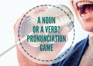 A-NOUN-OR-A-VERB---PRONUNCIATION-GAME