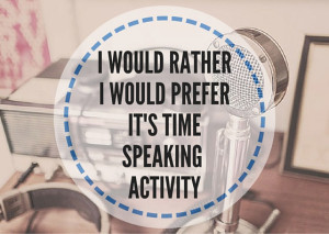 I'D-RATHERI'D-PREFERIT'S-TIMESPEAKING-ACTIVITY-(1)