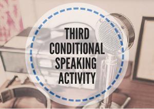 THIRD-CONDITIONAL-SPEAKING-ACTIVITY