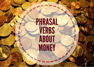 PHRASAL-VERBS-ABOUT-MONEY-(1)