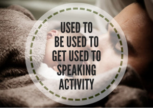 USED-TOBE-USED-TOGET-USED-TOSPEAKINGACTIVITY