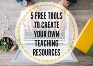 5-FREE-TOOLS-TO-CREATE-YOUR-OWNTEACHING-RESOURCES