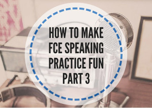 HOW-TO-MAKE-FCE-SPEAKING-PRACTICE-FUN-PART-3