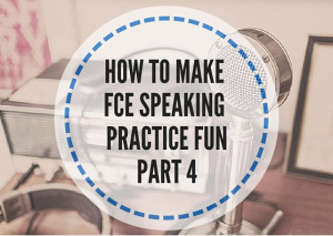 HOW-TO-MAKE-FCE-SPEAKING-PRACTICE-FUN-PART-4