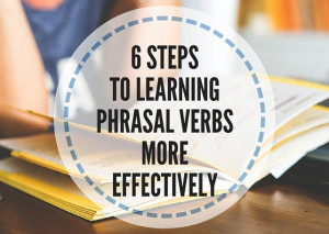 6-STEPS-TO-LEARNING-PHRASAL-VERBS-MORE-EFFECTIVELY
