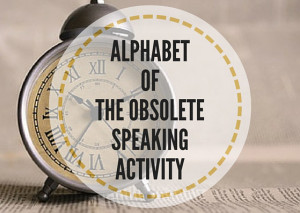 ALPHABET-OF-THE-OBSOLETE-SPEAKING-ACTIVITY