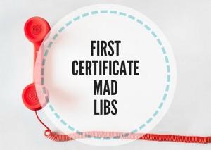 FIRSTCERTIFICATEMAD-LIBS