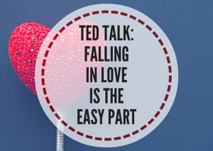 TED-TALK-FALLING-IN-LOVEIS-THE-EASY-PART