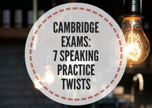 CAMBRIDGEEXAMS7SPEAKINGPRACTICETWISTS