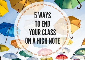 5-WAYS-TO-END-YOUR-CLASS-ON-A-HIGH-NOTE