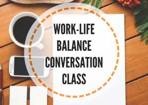 WORK-LIFE-BALANCE-CONVERSATION-CLASS