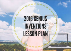2016-GENIUSINVENTIONSLESSON-PLAN