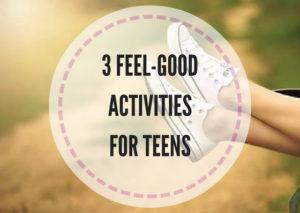 3-FEEL-GOOD-ACTIVITIES-FOR-TEENS