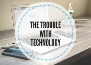 THE-TROUBLE-WITH-TECHNOLOGY
