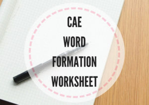 CAE word formation worksheet - Lesson Plans Digger
