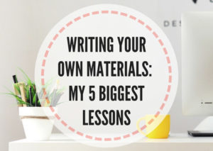 Writing-your-own-materials-5-biggest-lessons
