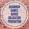 Grammar games: advice, obligation, prohibition