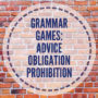 Grammar games: advice, obligation, prohibition