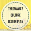 Throwaway culture lesson plan