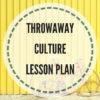 Throwaway culture lesson plan